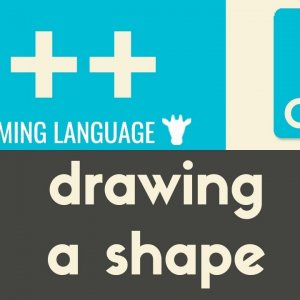Drawing a Shape | C++ | Tutorial 5