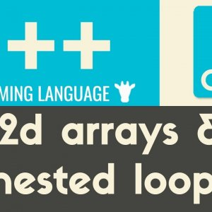 2d Arrays & Nested Loops | C++ | Tutorial 24